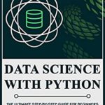 [PDF] [EPUB] Data Science with Python: The Ultimate Step-by-Step Guide for Beginners to Learn Python for Data Science Download