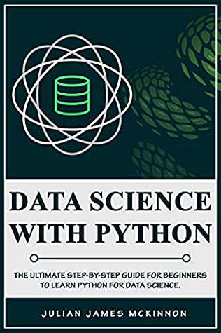 [PDF] [EPUB] Data Science with Python: The Ultimate Step-by-Step Guide for Beginners to Learn Python for Data Science Download by Julian James McKinnon
