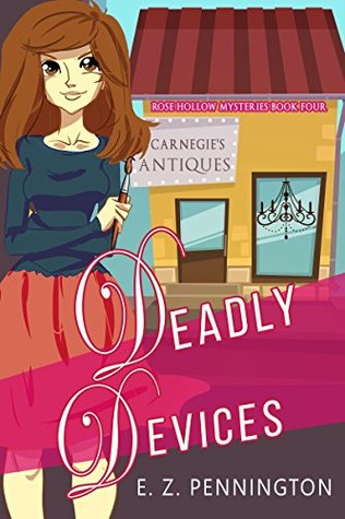 [PDF] [EPUB] Deadly Devices (Rose Hollow Mysteries Book 4) Download by E.Z. Pennington