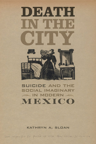 [PDF] [EPUB] Death in the City: Suicide and the Social Imaginary in Modern Mexico Download by Kathryn A. Sloan