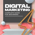 [PDF] [EPUB] Digital Marketing: Complete Guide for Beginners.: Increase your sales TODAY. Get started in Digital Marketing like a professional. Download