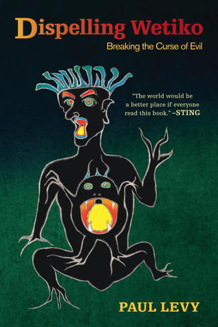 [PDF] [EPUB] Dispelling Wetiko: Breaking the Curse of Evil Download by Paul  Levy