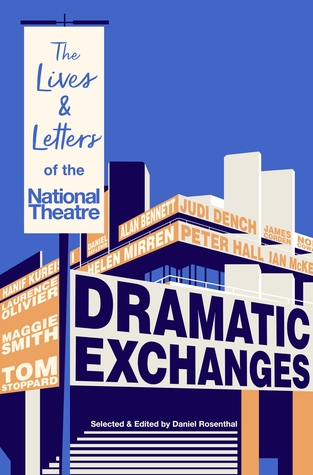 [PDF] [EPUB] Dramatic Exchanges: The Lives and Letters of the National Theatre Download by Daniel Rosenthal