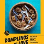 [PDF] [EPUB] Dumplings Equal Love: Delicious Recipes from Around the World Download