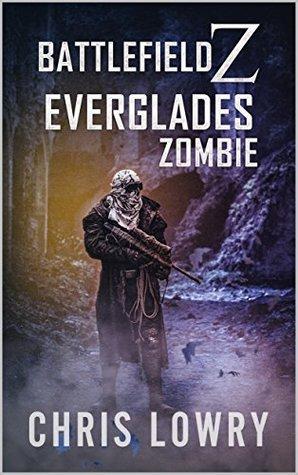 [PDF] [EPUB] Everglades Zombie (Battlefield Z #9) Download by Chris Lowry