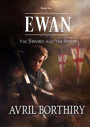 [PDF] [EPUB] Ewan (The Sword and the Spirit Book 1) Download by Avril Borthiry