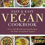[PDF] [EPUB] Fast and Easy Vegan Cookbook: Over 350 Mouthwatering Recipes for Time-Crunched Vegans Download