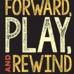 [PDF] [EPUB] Fast Forward, Play, and Rewind Download