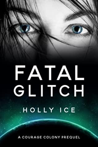 [PDF] [EPUB] Fatal Glitch (Courage Colony, #0) Download by Holly Ice