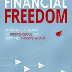 [PDF] [EPUB] Financial Freedom: Breaking the Chains to Independence and Creating Massive Wealth Download