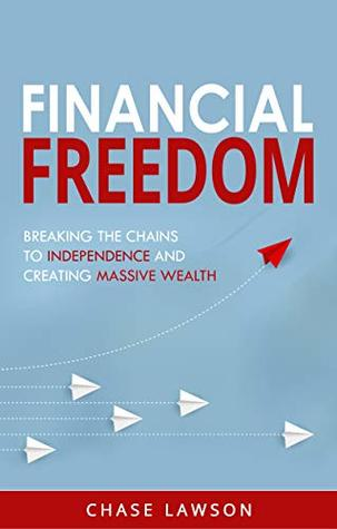 [PDF] [EPUB] Financial Freedom: Breaking the Chains to Independence and Creating Massive Wealth Download by Chase Lawson