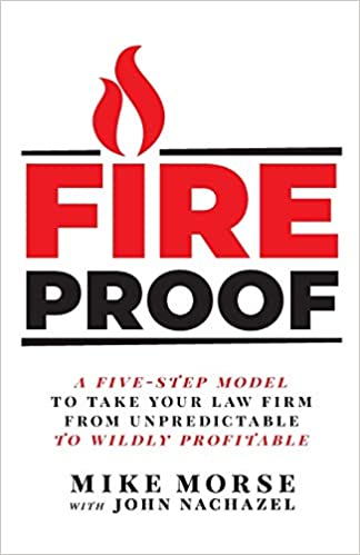 [PDF] [EPUB] Fireproof: A Five-Step Model to Take Your Law Firm from Unpredictable to Wildly Profitable Download by Mike Morse