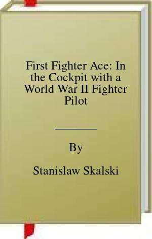 [PDF] [EPUB] First Fighter Ace: In the Cockpit with a World War II Fighter Pilot Download by Stanislaw Skalski