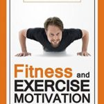 [PDF] [EPUB] Fitness and Exercise Motivation: Fitness Success Tips for Mindset Development and Personal Fitness Planner Creation Download