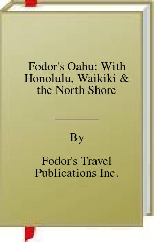 [PDF] [EPUB] Fodor's Oahu: With Honolulu, Waikiki and the North Shore Download by Fodor's Travel Publications Inc.