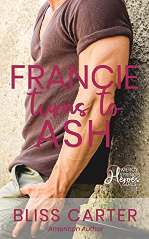 [PDF] [EPUB] Francie Turns to Ash: Mercy Springs Heroes Series Book 3 Download by Bliss Carter
