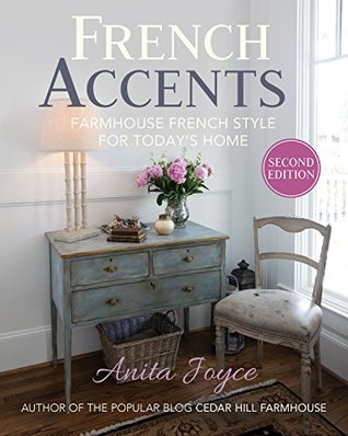 [PDF] [EPUB] French Accents: Farmhouse French Style for Today's Home Download by Anita Joyce