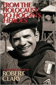 [PDF] [EPUB] From the Holocaust to Hogan's Heroes: The Autobiography of Robert Clary Download by Robert Clary