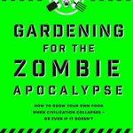 [PDF] [EPUB] Gardening For The Zombie Apocalypse Download