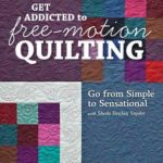 [PDF] [EPUB] Get Addicted to Free-Motion Quilting: Go from Simple to Sensational with Sheila Sinclair Snyder Download