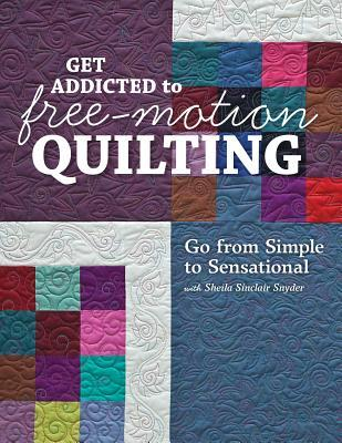 [PDF] [EPUB] Get Addicted to Free-Motion Quilting: Go from Simple to Sensational with Sheila Sinclair Snyder Download by Sheila Sinclair Snyder