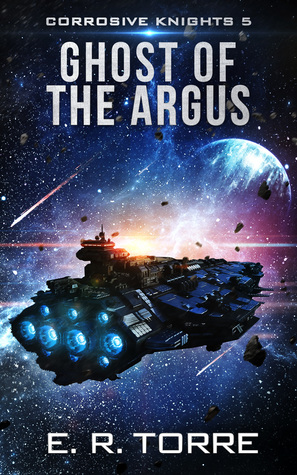 [PDF] [EPUB] Ghost of the Argus (Corrosive Knights Book 5) Download by E.R.  Torre