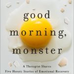 [PDF] [EPUB] Good Morning, Monster: A Therapist Shares Five Heroic Stories of Emotional Recovery Download