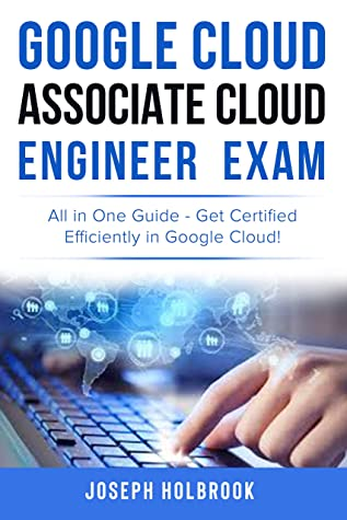 [PDF] [EPUB] Google Cloud Associate Cloud Engineer Certification - All in One Guide: Get Certified Efficiently with this concise guide to the exam objectives (Google Cloud Certification Series Book 2) Download by Joseph Holbrook