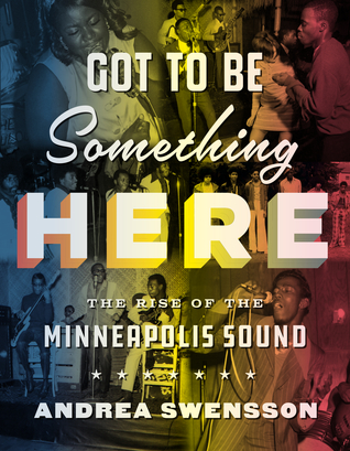 [PDF] [EPUB] Got to Be Something Here: The Rise of the Minneapolis Sound Download by Andrea Swensson