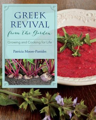 [PDF] [EPUB] Greek Revival from the Garden: Growing and Cooking for Life Download by Patricia Moore-Pastides