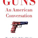 [PDF] [EPUB] Guns, An American Conversation: How to Bridge Political Divides Download