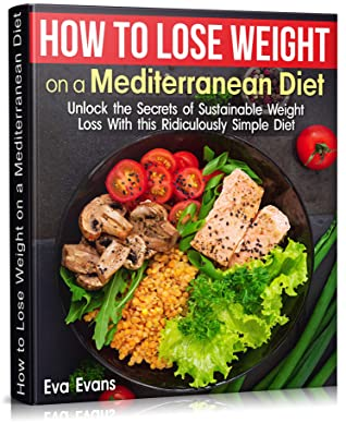 [PDF] [EPUB] HOW TO LOSE WEIGHT ON A MEDITERRANEAN DIET : Unlock the Secrets of Sustainable Weight Loss With this Ridiculously Simple Diet (HEALTH, DIETS and WEIGHT Book 15) Download by Eva Evans
