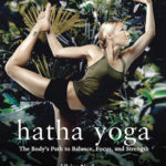 [PDF] [EPUB] Hatha Yoga: The Body's Path to Balance, Focus, and Strength Download