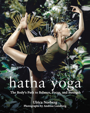 [PDF] [EPUB] Hatha Yoga: The Body's Path to Balance, Focus, and Strength Download by Ulrica Norberg