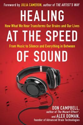 [PDF] [EPUB] Healing at the Speed of Sound: How What We Hear Transforms Our Brains and Our Lives Download by Don Campbell