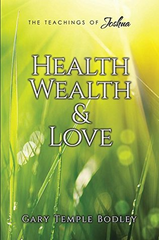 [PDF] [EPUB] Health, Wealth and Love (The Teachings of Joshua) Download by Gary Bodley