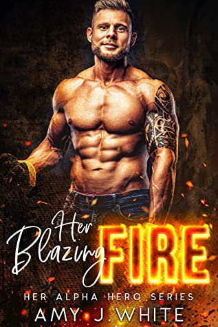 [PDF] [EPUB] Her Blazing Fire (Her Alpha Hero Book 1) Download by Amy J. White