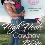 [PDF] [EPUB] High Heels and Cowboy Boots: A Second Chance Romance (Lone Tree Ranch Book 1) Download