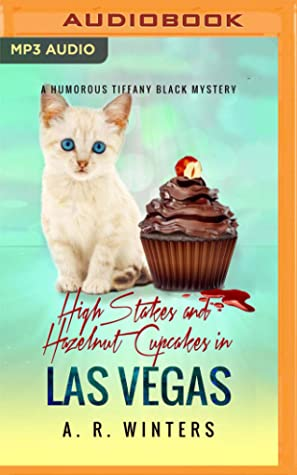 [PDF] [EPUB] High Stakes and Hazelnut Cupcakes in Las Vegas: A Humorous Tiffany Black Mystery Download by A. R. Winters