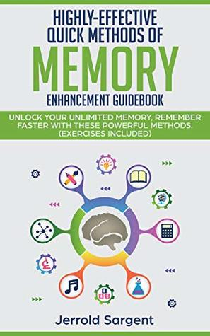 [PDF] [EPUB] Highly-Effective Quick Methods of Memory Enhancement Guidebook: Unlock Your Unlimited Memory, Remember Faster with These Powerful Methods (Exercises Included) Download by Jerrold Sargent