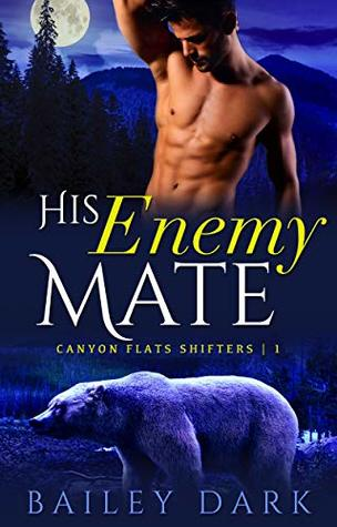 [PDF] [EPUB] His Enemy Mate (Canyon Flats Shifters, #1) Download by Bailey Dark