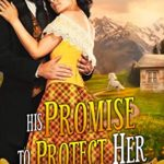 [PDF] [EPUB] His Promise to Protect Her: A Western Historical Romance Book Download
