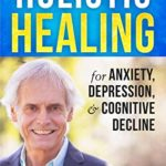 [PDF] [EPUB] Holistic Healing for Anxiety, Depression, and Cognitive Decline Download