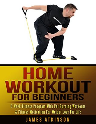 [PDF] [EPUB] Home Workout For Beginners: 6 week Fitness program with fat burning workouts and fitness motivation for weight loss for life Download by James Atkinson