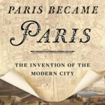 [PDF] [EPUB] How Paris Became Paris: The Invention of the Modern City Download