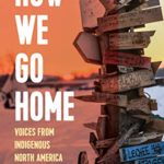 [PDF] [EPUB] How We Go Home: Voices from Indigenous North America (Voice of Witness) Download