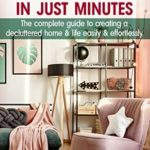 [PDF] [EPUB] How to Declutter Your Home Daily in just Minutes: The Complete Guide to Creating a Decluttered Home and Life Easily and Effortlessly Download