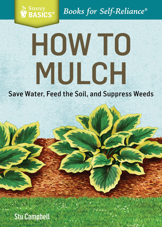[PDF] [EPUB] How to Mulch: Save Water, Feed the Soil, and Suppress Weeds. A Storey BASICS®Title Download by Stu Campbell
