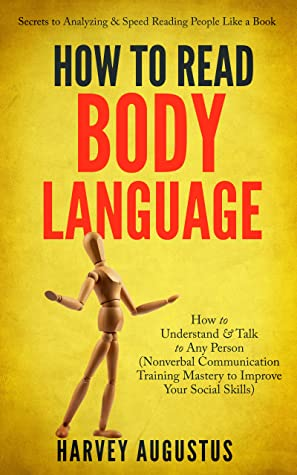 [PDF] [EPUB] How to Read Body Language: Secrets to Analyzing and Speed Reading People Like a Book - How to Understand and Talk to Any Person (Nonverbal Communication Training Mastery to Improve Your Social Skills) Download by Harvey Augustus