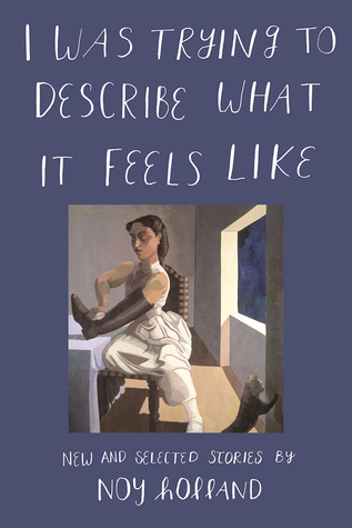[PDF] [EPUB] I Was Trying to Describe What it Feels Like: New and Selected Stories Download by Noy Holland
